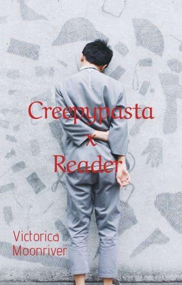 Creepy Pasta x Reader