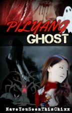 PiLyang Ghost [ RATED PG ] by HaveYouSeenThisChixx