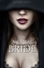 His Mortal Bride by Maddie_May01