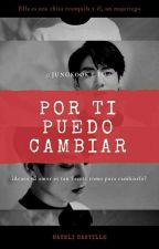 POR TI PUEDO CAMBIAR//Jungkook y Tn// by NayeliiCM