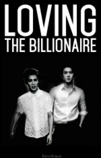 Loving The Billionaire (COMPLETED)