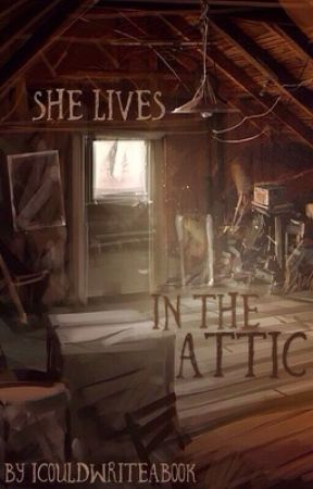 She Lives In The Attic by Icouldwriteabook