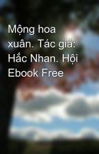 Mộng hoa xuân. Tác giả: Hắc Nhan. Hội Ebook Free by bonmuanhugio