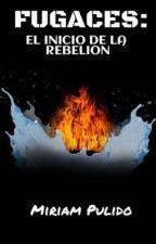 Fugaces: El inicio de la rebelión by MiriamGPO