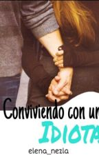 Conviviendo Con Un IDIOTA by elena_nezla