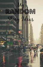 my random story ideas by Trouble0127