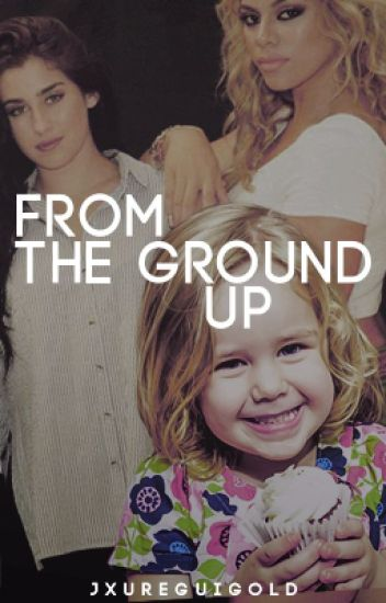 From The Ground Up (Laurinah)| [O.H]