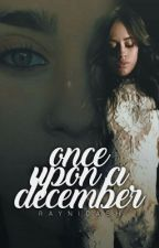 Once Upon A December ( Camren Fanfic) by RayniDASH