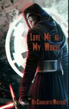 Love Me At My Worst (Kylo Ren X Reader) by AlexWrites2