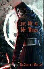 Love Me At My Worst (Kylo Ren X Reader) by AlexWrites2