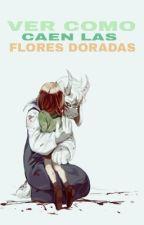 «Ver como caen flores doradas» ( Chara x Asriel ) by HaruNeko9