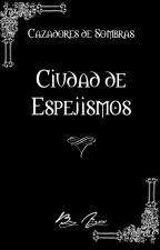 Cazadores de Sombras: Ciudad de Espejismos by DianaMuniz