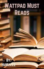 Wattpad Must Reads by HuMzzzz