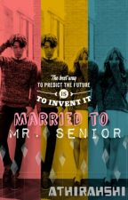 Married To Mr. Senior  by athirahsshi
