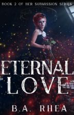 Eternal Love (Book 2 of Her Submission Series) (Rewriting) by BARHEA