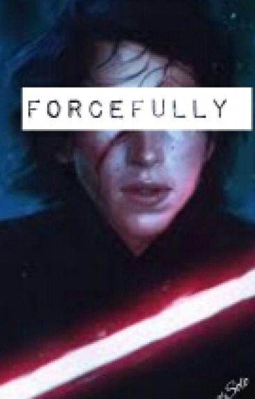 Forcefully (Kylo Ren X Reader)