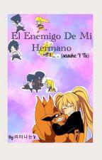 El Enemigo De Mi Hermano(sasuke Y Tu) by camaronhope