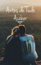 Antes de Tudo Acabar by Dudals2