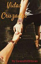 Vidas Cruzadas  by Yarazeth99Horan