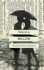 One In A Million by heartandsoulpour