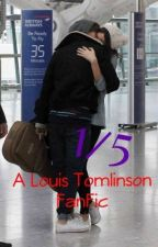 1/5 ( Louis Tomlinson fan fic) by Directioner_Girlz