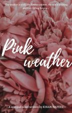 Pink Weather{Completed} by kiranhafeez
