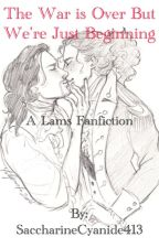 The War is Over But We're Just Beginning: A Lams Fanfiction by SaccharineCyanide413