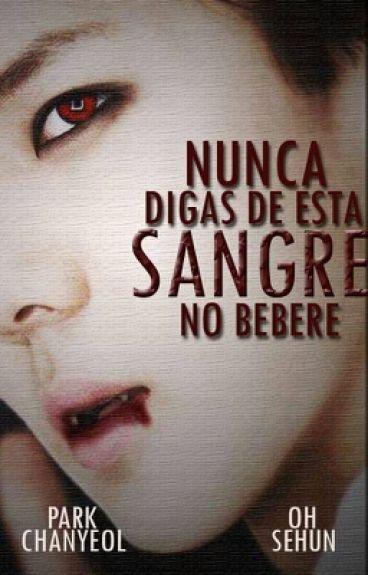 Nunca digas de Esta Sangre No Bebere [CHANHUN]