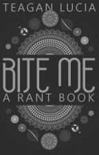 Bite Me (A Rant Book) by T-Lucia