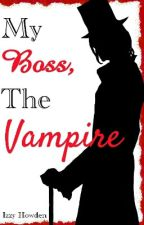 My Boss, The Vampire by LifeofaDragonTamer