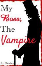 My Boss, The Vampire by LifeofaDragonTamer