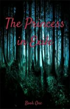The princess in Exile  [Book One] by KaylinAndrews3