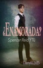 Enamorada? (Spencer Reid y tu) by Larry012425