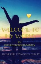 Welcome To My World by reflectionOFinsanity