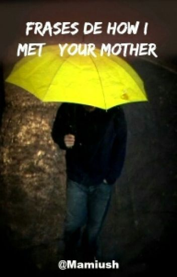 Frases De How I Met Your Mother Vanessa Cedillo Del águila Wattpad