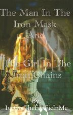 The Man in the Iron Mask and the Girl in the Iron Chains by IveGotTheFanFicInMe