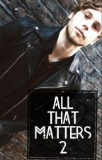 All That Matters. Livro dois. (L.H) by AdriiMont