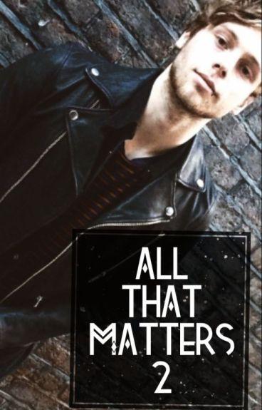 All That Matters. Livro dois. (L.H)