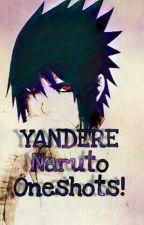 Yandere Naruto ONESHOTS! X3 by Neko-Sasuke