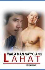 Wala Man Sa'yo Ang Lahat by johnyuan38