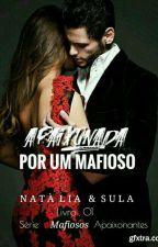 Apaixonada Por Um Mafioso - Série Mafiosos Apaixonante by Natalyamello
