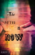 The After Is Now by KikkyJ