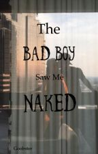 The Bad Boy Saw Me Naked | Wattys 2016 by Goobster