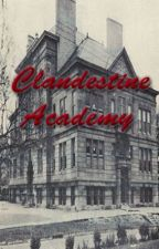 Clandestine Academy ON-HOLD** by Whensaoirsewrites