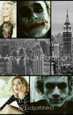 Amor A La Perdición (Joker) (2da parte) by LedgerMerino