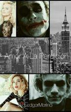 Amor A La Perdición (Joker) (2da parte) by SheyGaspar