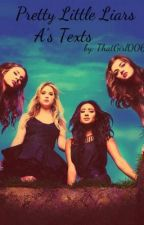 Pretty Little Liars A's Texts by ThatGirl006