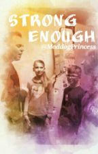 Strong Enough >>Matthew West by MaddogPrincess