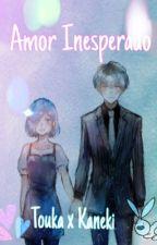 Amor Inesperado ( Touka x Kaneki ) *Pausada* by AlienBiassed03