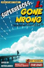 Superheroes: Gone wrong [ #Wattys2016 ] by readerwriter6262